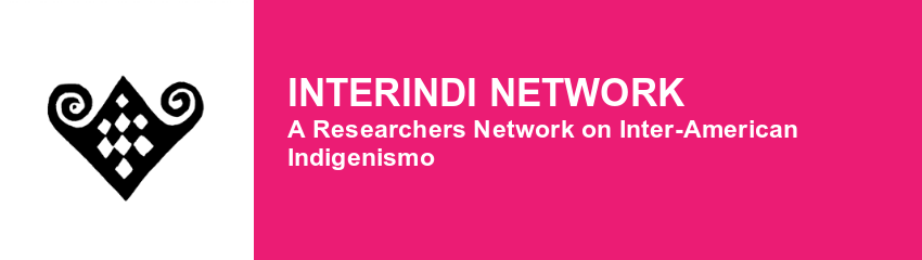 INTERINDI Network. A Researchers Network on Inter-American Indigenismo